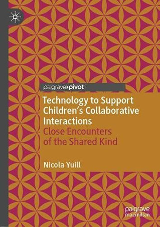 Technology To Support Children'S Collaborative Interactions: Close Encounters Of The Shared Kind