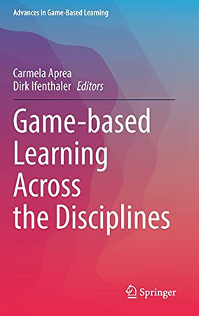 Game-Based Learning Across The Disciplines (Advances In Game-Based Learning)