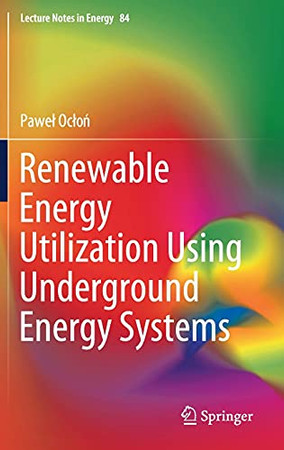 Renewable Energy Utilization Using Underground Energy Systems (Lecture Notes In Energy, 84)