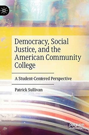 Democracy, Social Justice, And The American Community College: A Student-Centered Perspective