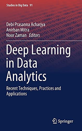 Deep Learning In Data Analytics: Recent Techniques, Practices And Applications (Studies In Big Data, 91)