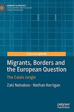 Migrants, Borders And The European Question: The Calais Jungle (Mobility & Politics)