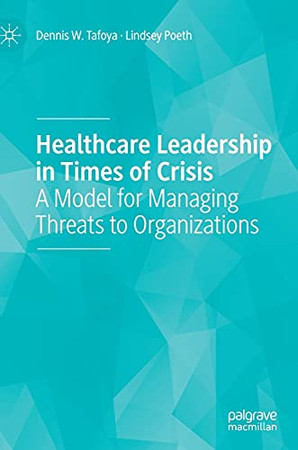 Healthcare Leadership In Times Of Crisis: A Model For Managing Threats To Organizations