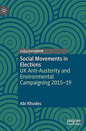 Social Movements In Elections: Uk Anti-Austerity And Environmental Campaigning 2015-19