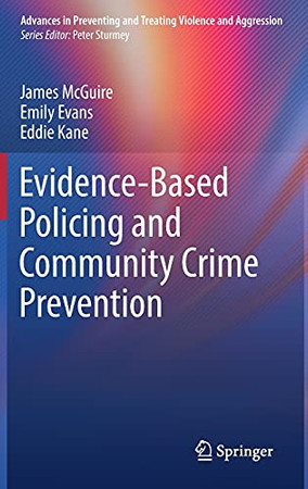 Evidence-Based Policing And Community Crime Prevention (Advances In Preventing And Treating Violence And Aggression)