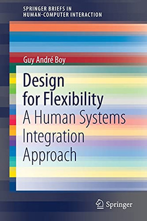 Design For Flexibility: A Human Systems Integration Approach (Human–Computer Interaction Series)