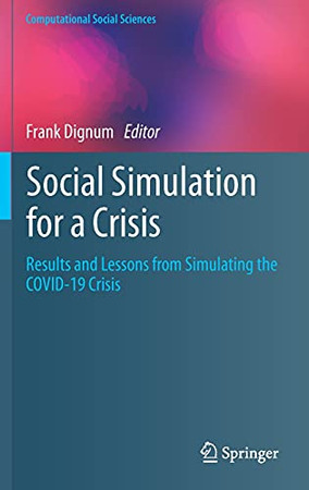 Social Simulation For A Crisis: Results And Lessons From Simulating The Covid-19 Crisis (Computational Social Sciences)