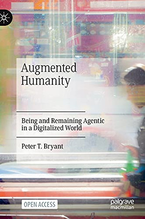 Augmented Humanity: Being And Remaining Agentic In A Digitalized World (Hardcover)