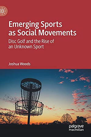 Emerging Sports As Social Movements: Disc Golf And The Rise Of An Unknown Sport