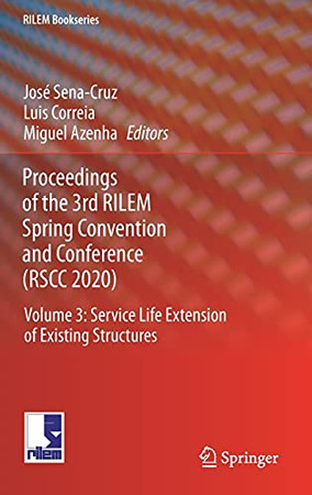 Proceedings Of The 3Rd Rilem Spring Convention And Conference (Rscc 2020): Volume 3: Service Life Extension Of Existing Structures (Rilem Bookseries, 34)