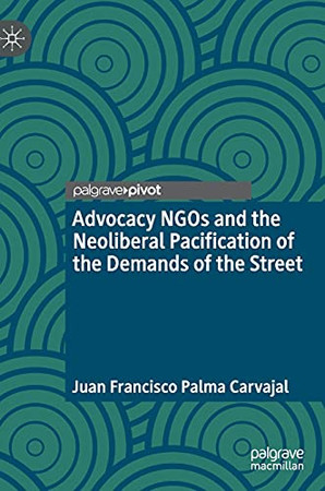Advocacy Ngos And The Neoliberal Pacification Of The Demands Of The Street