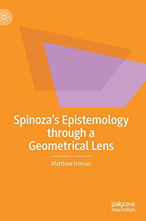 Spinoza'S Epistemology Through A Geometrical Lens