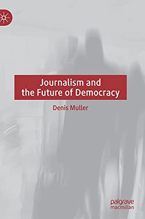 Journalism And The Future Of Democracy