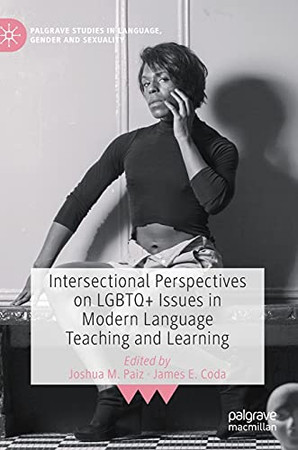 Intersectional Perspectives On Lgbtq+ Issues In Modern Language Teaching And Learning (Palgrave Studies In Language, Gender And Sexuality)