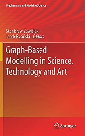 Graph-Based Modelling In Science, Technology And Art (Mechanisms And Machine Science, 107)