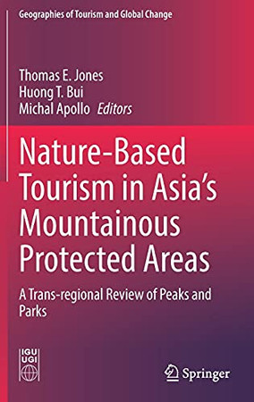 Nature-Based Tourism In Asia'S Mountainous Protected Areas: A Trans-Regional Review Of Peaks And Parks (Geographies Of Tourism And Global Change)