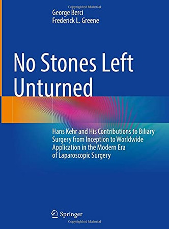 No Stones Left Unturned: Hans Kehr And His Contributions To Biliary Surgery From Inception To Worldwide Application In The Modern Era Of Laparoscopic Surgery
