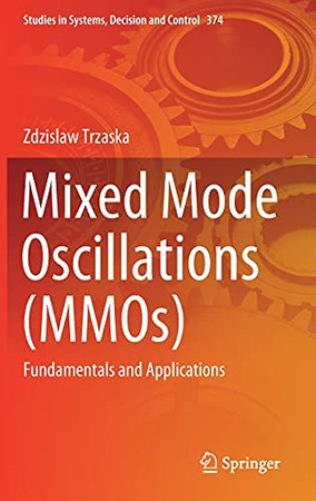Mixed Mode Oscillations (Mmos): Fundamentals And Applications (Studies In Systems, Decision And Control, 374)