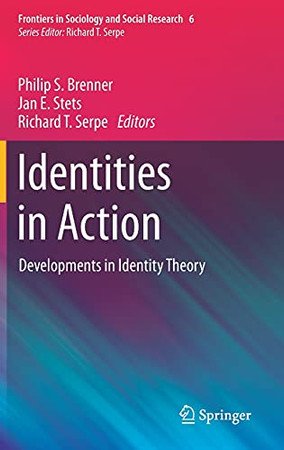 Identities In Action: Developments In Identity Theory (Frontiers In Sociology And Social Research, 6)