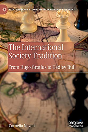 The International Society Tradition: From Hugo Grotius To Hedley Bull (Palgrave Studies In International Relations)