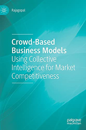 Crowd-Based Business Models: Using Collective Intelligence For Market Competitiveness