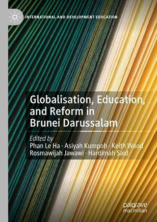 Globalisation, Education, And Reform In Brunei Darussalam (International And Development Education)