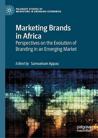 Marketing Brands In Africa: Perspectives On The Evolution Of Branding In An Emerging Market (Palgrave Studies Of Marketing In Emerging Economies)