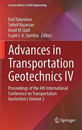 Advances In Transportation Geotechnics Iv: Proceedings Of The 4Th International Conference On Transportation Geotechnics Volume 2 (Lecture Notes In Civil Engineering, 165)