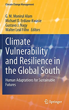 Climate Vulnerability And Resilience In The Global South: Human Adaptations For Sustainable Futures (Climate Change Management)