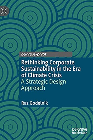 Rethinking Corporate Sustainability In The Era Of Climate Crisis: A Strategic Design Approach