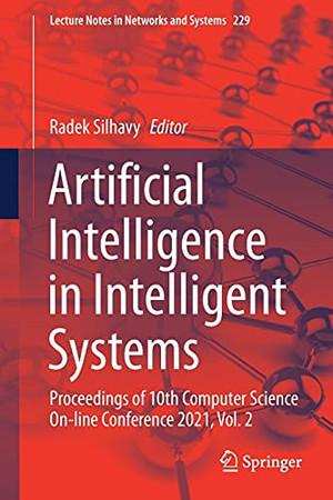 Artificial Intelligence In Intelligent Systems: Proceedings Of 10Th Computer Science On-Line Conference 2021, Vol. 2 (Lecture Notes In Networks And Systems, 229)