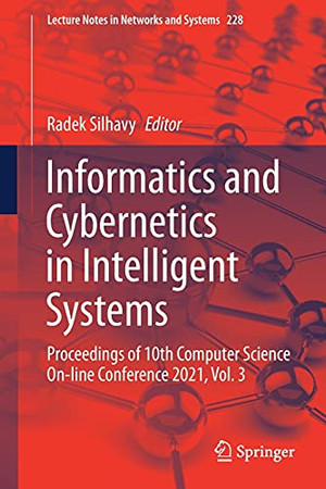 Informatics And Cybernetics In Intelligent Systems: Proceedings Of 10Th Computer Science On-Line Conference 2021, Vol. 3 (Lecture Notes In Networks And Systems, 228)