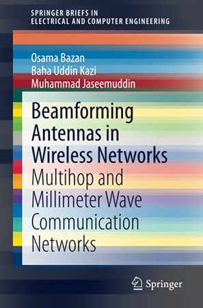 Beamforming Antennas In Wireless Networks: Multihop And Millimeter Wave Communication Networks (Springerbriefs In Electrical And Computer Engineering)