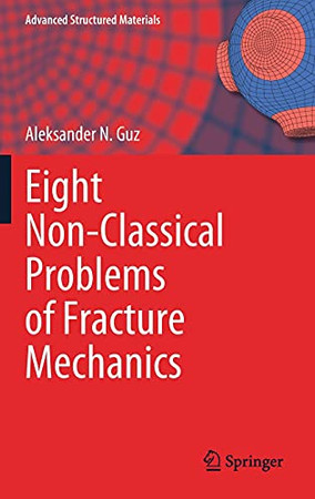 Eight Non-Classical Problems Of Fracture Mechanics (Advanced Structured Materials, 159)