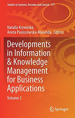 Developments In Information & Knowledge Management For Business Applications: Volume 3 (Studies In Systems, Decision And Control, 377)