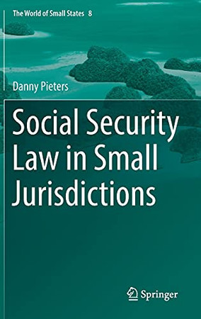 Social Security Law In Small Jurisdictions (The World Of Small States, 8)