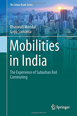 Mobilities In India: The Experience Of Suburban Rail Commuting (The Urban Book Series)