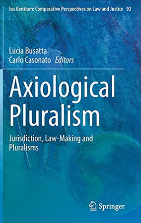 Axiological Pluralism: Jurisdiction, Law-Making And Pluralisms (Ius Gentium: Comparative Perspectives On Law And Justice, 92)