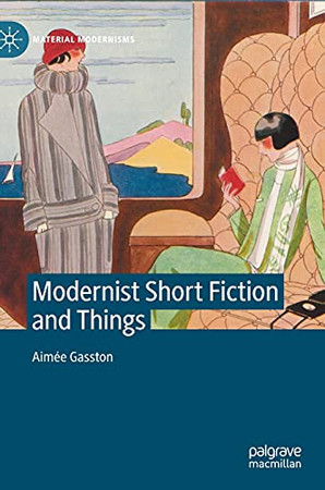 Modernist Short Fiction And Things (Material Modernisms)