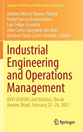 Industrial Engineering And Operations Management: Xxvi Ijcieom (2Nd Edition), Rio De Janeiro, Brazil, February 22–24, 2021 (Springer Proceedings In Mathematics & Statistics, 367)