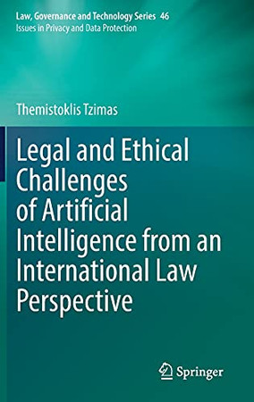 Legal And Ethical Challenges Of Artificial Intelligence From An International Law Perspective (Law, Governance And Technology Series, 46)