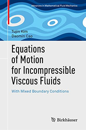 Equations Of Motion For Incompressible Viscous Fluids: With Mixed Boundary Conditions (Advances In Mathematical Fluid Mechanics)