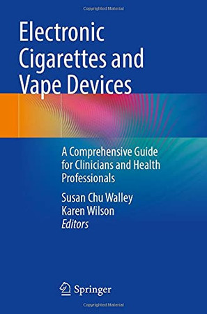 Electronic Cigarettes And Vape Devices: A Comprehensive Guide For Clinicians And Health Professionals