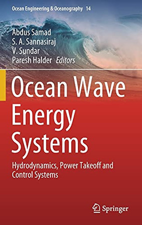 Ocean Wave Energy Systems: Hydrodynamics, Power Takeoff And Control Systems (Ocean Engineering & Oceanography, 14)