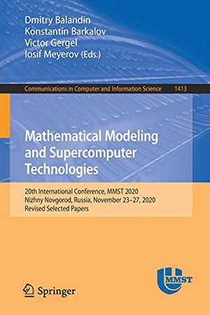 Mathematical Modeling And Supercomputer Technologies: 20Th International Conference, Mmst 2020, Nizhny Novgorod, Russia, November 23 – 27, 2020, ... In Computer And Information Science, 1413)