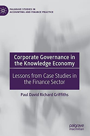 Corporate Governance In The Knowledge Economy: Lessons From Case Studies In The Finance Sector (Palgrave Studies In Accounting And Finance Practice)