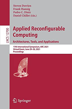 Applied Reconfigurable Computing. Architectures, Tools, And Applications: 17Th International Symposium, Arc 2021, Virtual Event, June 29–30, 2021, ... (Lecture Notes In Computer Science, 12700)