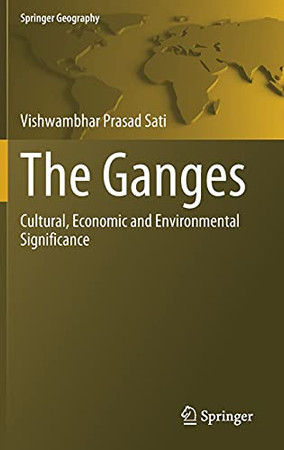 The Ganges: Cultural, Economic And Environmental Significance (Springer Geography)
