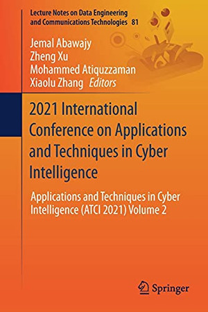 2021 International Conference On Applications And Techniques In Cyber Intelligence: Applications And Techniques In Cyber Intelligence (Atci 2021) ... And Communications Technologies, 81)