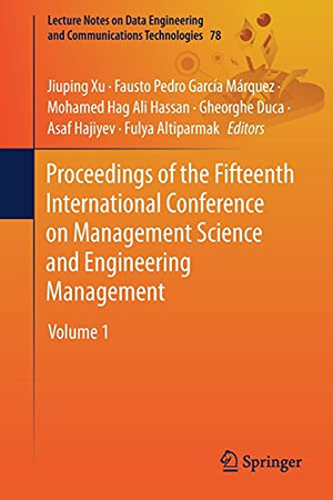 Proceedings Of The Fifteenth International Conference On Management Science And Engineering Management: Volume 1 (Lecture Notes On Data Engineering And Communications Technologies, 78)